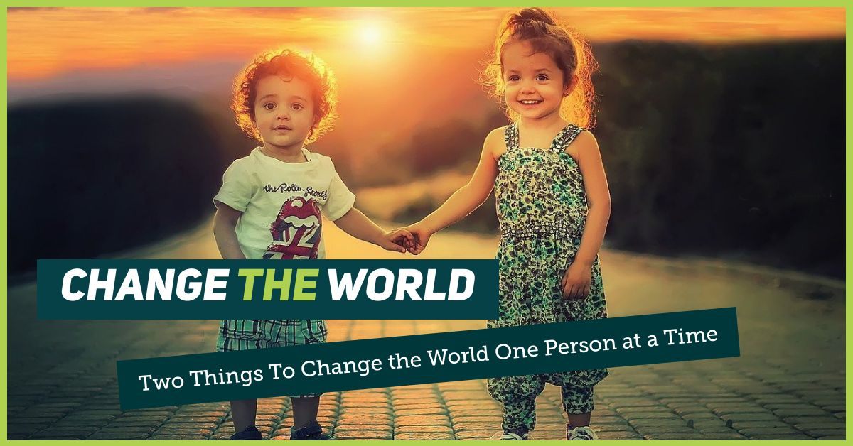 Read more about the article Two Things to Change The World.