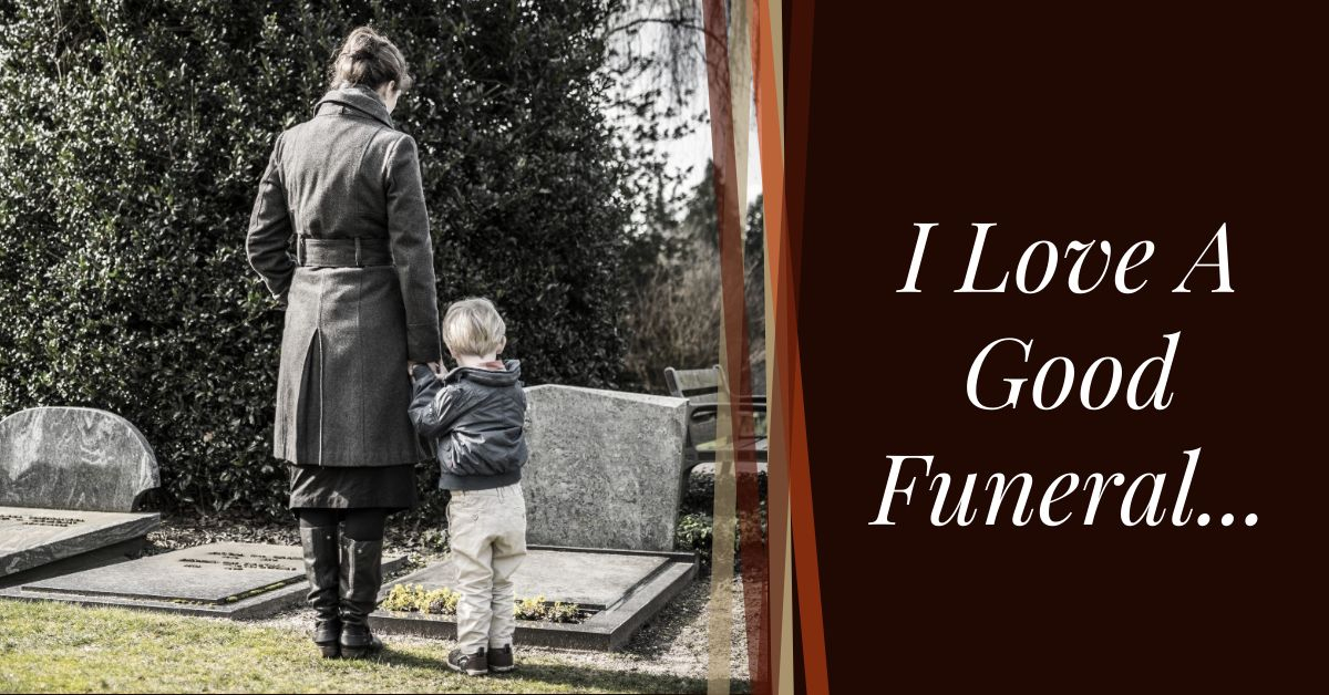 Read more about the article I Love A Good Funeral