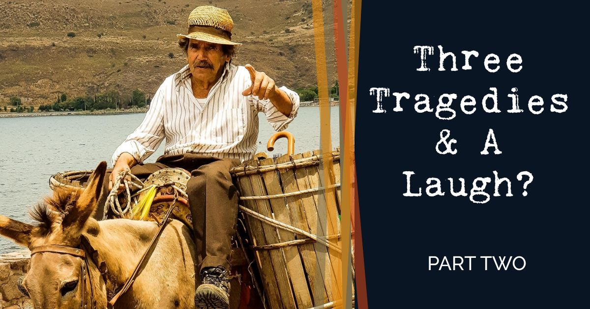 Read more about the article Three Tragedies, A Laugh – Part 2